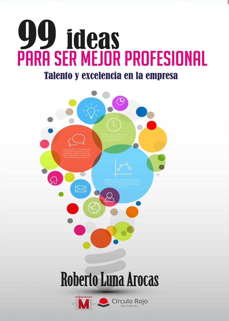 99 IDEAS PARA SER MEJOR PROFESIONAL roberto luna talento coaching rrhh