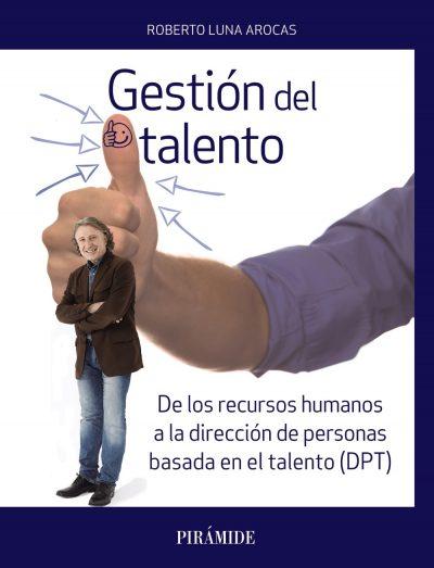 De los recursos humanos a la dirección de personas basada en el talento (DPT) roberto luna