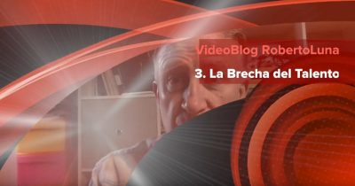 VideoBlog 3 Roberto Luna La brecha del talento