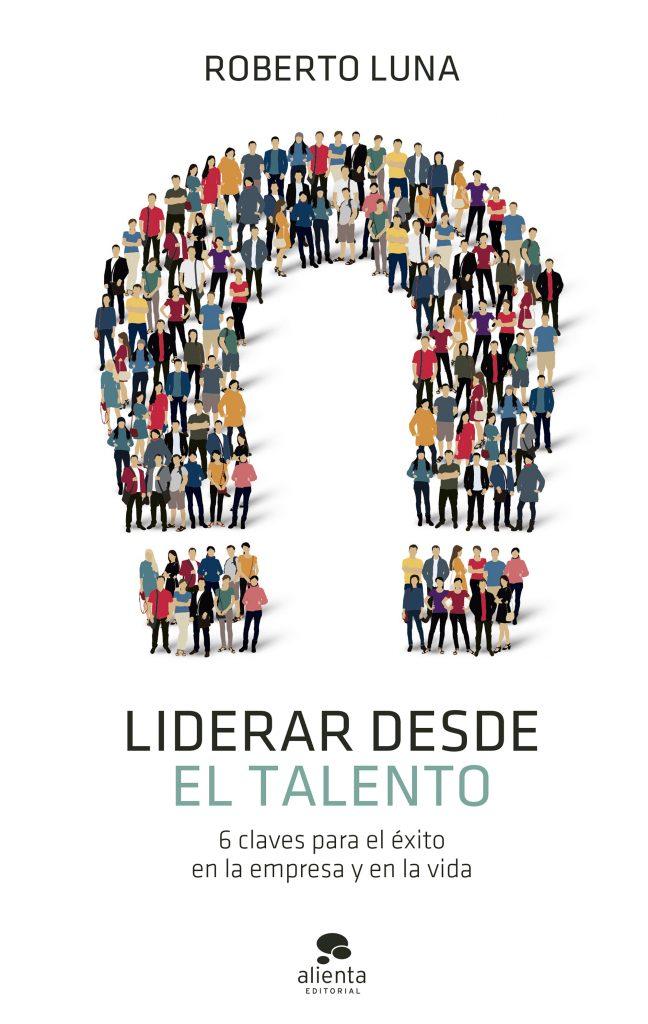 Libro 2021 de Roberto Luna Liderar desde el talento